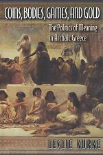 Coins, Bodies, Games, and Gold : The Politics of Meaning in Archaic Greece by...