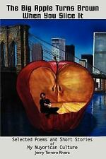 The Big Apple Turns Brown When You Slice It: Selected Poems and Short Stories of