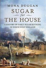 Sugar for the House:A History of Early Sugar Fefining in North West England