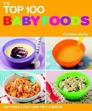 The Top 100 Baby Food Recipes: Easy Purees & First Foods for 6-12 Months (The T