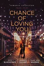 Chance of Loving You by Susan May Warren, Candace Calvert and Terri...