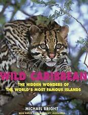 Wild Caribbean: The Hidden Wonders of the World's Most Famous Islands by...