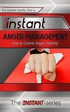 INSTANT: Instant Anger Management : How to Control Anger Instantly! by The...