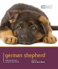 Dog Expert Ser.: German Shepherd : Understanding and Caring for Your Breed by...