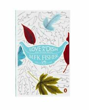 Love in a Dish and Other Pieces (Penguin Great Food) By M. F. K. Fisher