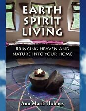 Earth Spirit Living : Bringing Heaven and Nature into Your Home by Ann Marie...