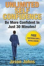 Unlimited Self Confidence - the Secrets to Being Confident : How You Can Have...