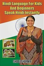 Hindi Language for Kids and Beginners : Speak Hindi Instantly by Shalu Sharma...