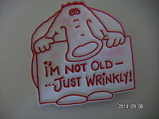 I'M NOT OLD JUST WRINKLY PICTURE BADGE