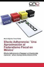 Efecto Adherencia : ]una Aproximacion Al Federalismo Fiscal en Mexico] by...
