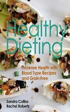 Healthy Dieting: Increase Health with Blood Type Recipes and Grain Free by...