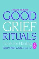 Good Grief Rituals : Tools for Healing by Elaine Childs-Gowell (1995, Paperback)