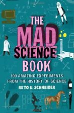The Mad Science Book: Experiments from the Wilder Side of Science By Reto U. Sc