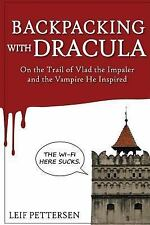 Backpacking with Dracula : On the Trail of Vlad the Impaler Dracula and the...