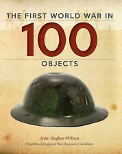 The First World War in 100 Objects, Hughes-Wilson, John