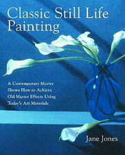 Classic Still Life Painting: A Contemporary Master Reveals How to Achieve Old...