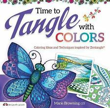 Time to Tangle with Colors - Coloring Ideas and Techniques Inspired by Zentangle