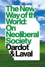 The New Way Of The World: On Neoliberal Society - New - Dardot, Pierre - Hardcov