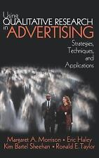 Using Qualitative Research in Advertising: Strategies, Techniques, and Applicati