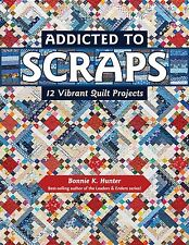 ADDICTED TO SCRAPS~BONNIE HUNTER~SCRAP QUILT PATTERN BOOK~12 PROJECTS