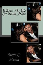 Where Do We Go from Here by Carrie Macon (2013, Paperback)