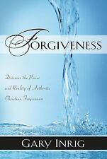 Forgiveness : Discover the Power and Reality of Authentic Christian Forgivene...