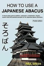 How to Use a Japanese Abacus : A Step-By-step Guide to Addition, Subtraction,...