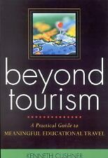 Beyond Tourism : A Practical Guide to Meaningful Educational Travel by...