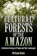 Cultural Forests of the Amazon : A Historical Ecology of People and Their...
