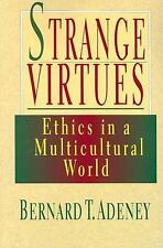 Strange Virtues : Ethics in a Multicultural World by Bernard T....