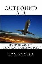 Outbound Air : Levels of Work in Organizational Structure by Tom Foster...
