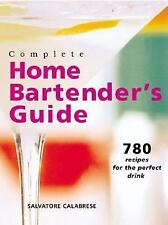 Complete Home Bartender's Guide : 780 Recipes for the Perfect Drink by...
