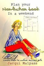 Plan Your Non-Fiction Book : In a Weekend by Jacqui Malpass (2014, Paperback)