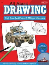 All About Drawing Cool Cars, Fast Planes & Military Machines: Learn how to draw