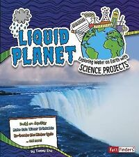 Liquid Planet: Exploring Water on Earth with Science Projects (Discover Earth Sc