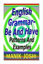 English Grammar- Be and Have : Patterns and Examples by Manik Joshi (2014,...