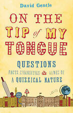 Gentle, David On the Tip of My Tongue: Questions, Facts, Curiosities and Games o