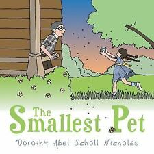 The Smallest Pet by Dorothy Abel Scholl Nicholas (2014, Paperback)