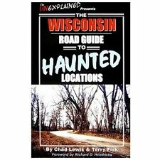 The Wisconsin Road Guide to Haunted Locations by Chad Lewis and Terry Fisk...