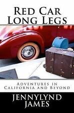 Red Car Long Legs : Adventures in California and Beyond by Jennylynd James...
