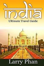 India : Ultimate Travel Guide to the Greatest Destination. All You Need to...