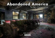 Abandoned America : The Age of Consequences by Matthew Christopher HARDCOVER