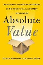 Absolute Value : What Makes Customers Buy in the Age of Complete Access and...