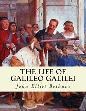 The Life of Galileo Galilei : With Illustrations of the Advancement of...