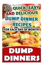 Dump Dinners: 31 Quick, Easy and Delicious Dump Dinner Recipes for Each Day...