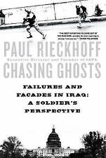 Chasing Ghosts: Failures and Facades in Iraq: A Soldier's Perspective, Paul Riec