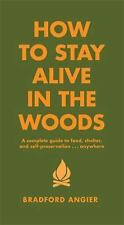 How to Stay Alive in the Woods: A Complete Guide to Food, Shelter and Self-Prese