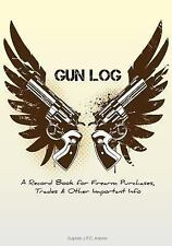 Gun Log : A Record Book for Firearm Purchases, Trades and Other Important...