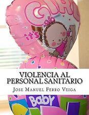 Violencia Al Personal Sanitario : Ni una Agresión Más by José Manuel Ferro...