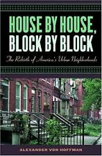 House by House, Block by Block : The Rebirth of America's Urban Neighborhoods...